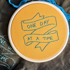 """""""One day at a time"""" embroidery"""